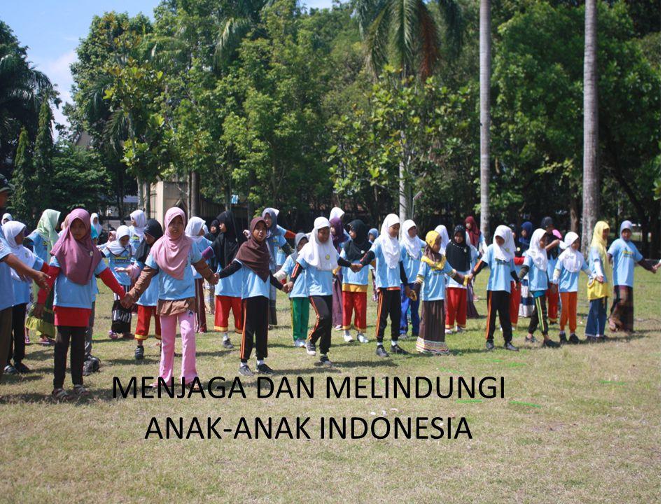 MENJAGA DAN MELINDUNGI ANAK-ANAK INDONESIA