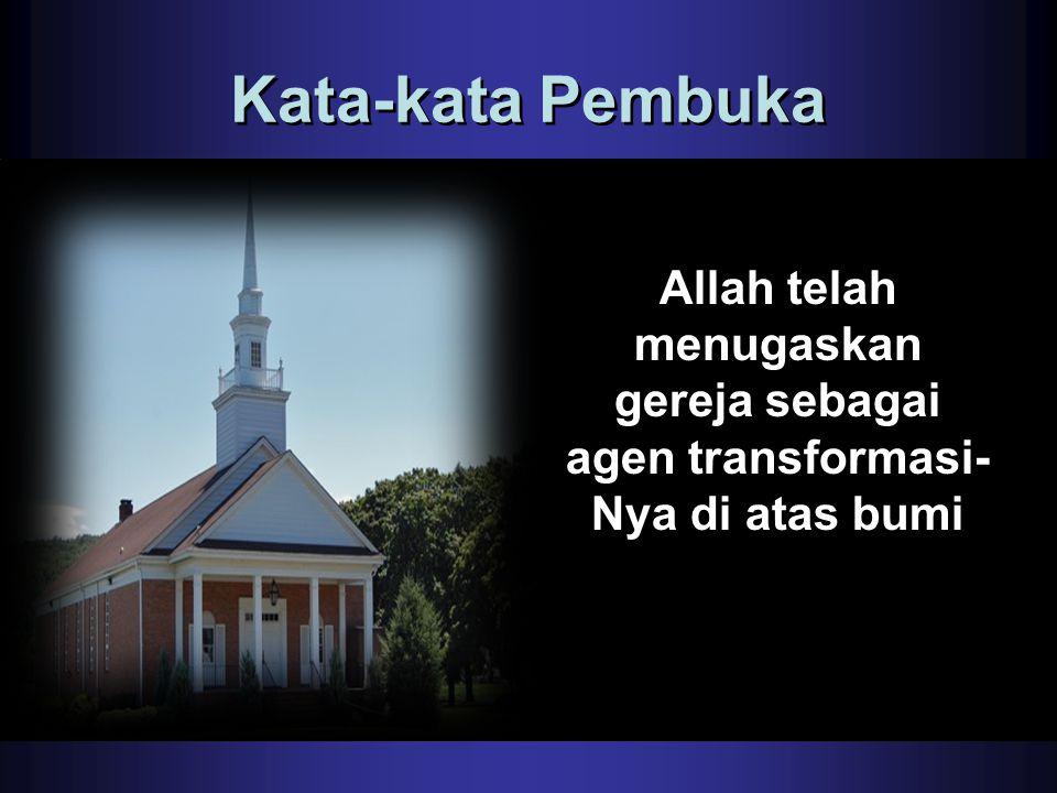 Kata-kata Pembuka Allah telah menugaskan gereja sebagai agen transformasi-Nya di atas bumi