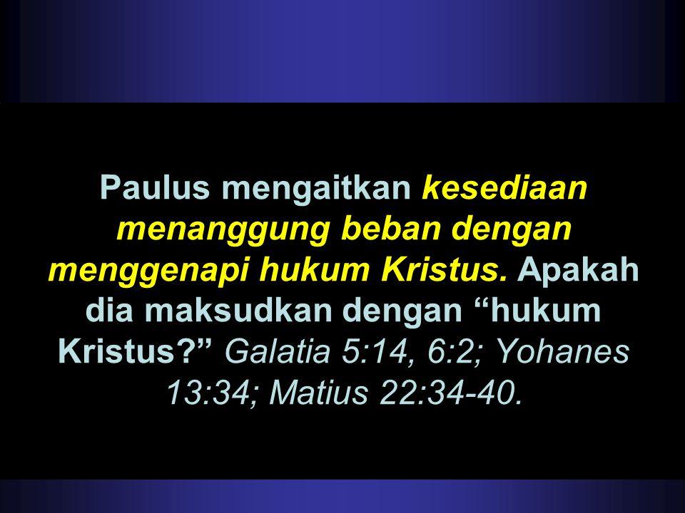 Paulus mengaitkan kesediaan menanggung beban dengan menggenapi hukum Kristus.