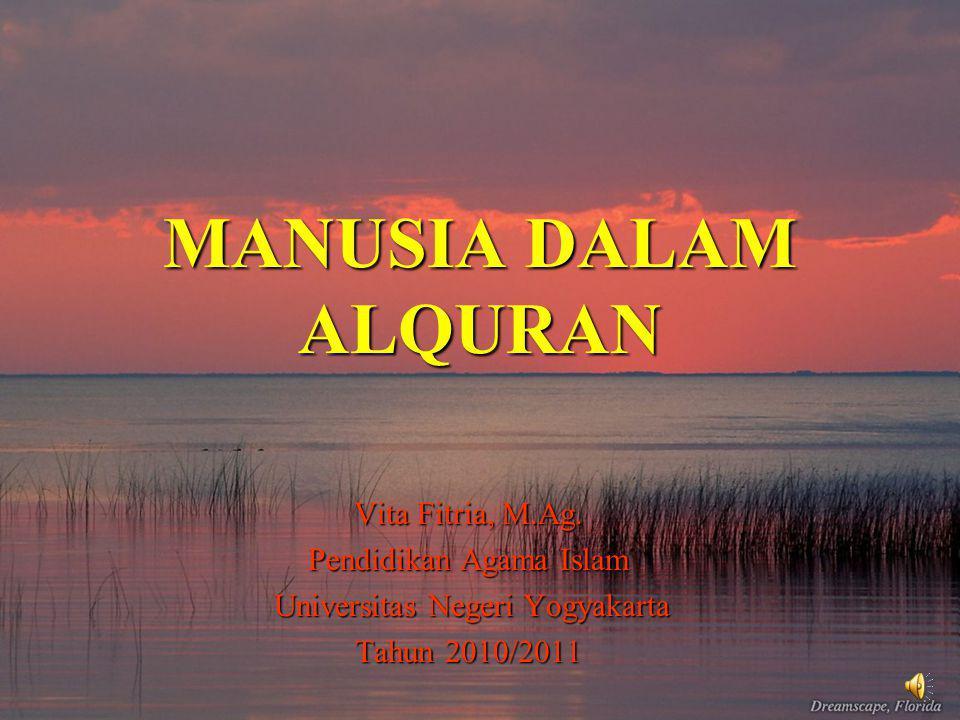 MANUSIA DALAM ALQURAN Vita Fitria, M.Ag. Pendidikan Agama Islam