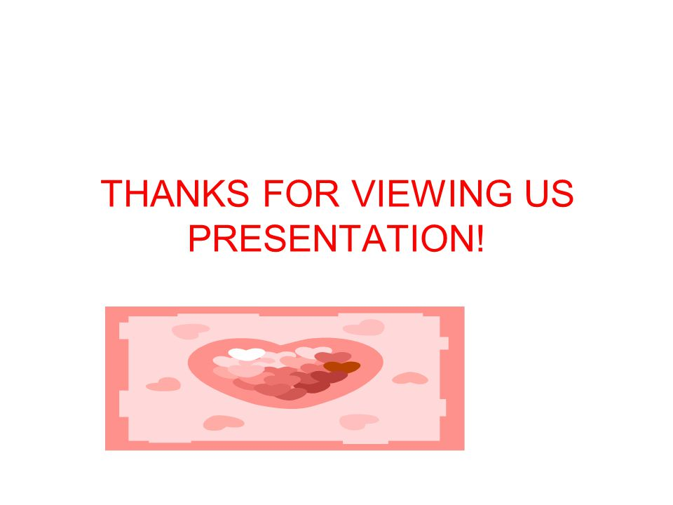 THANKS FOR VIEWING US PRESENTATION!