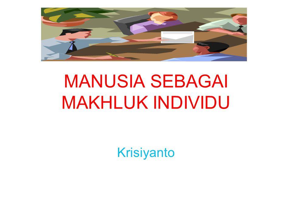 MANUSIA SEBAGAI MAKHLUK INDIVIDU