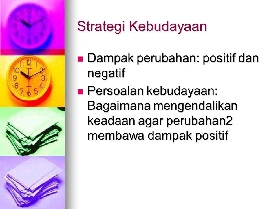 Strategi Kebudayaan Dampak perubahan: positif dan negatif