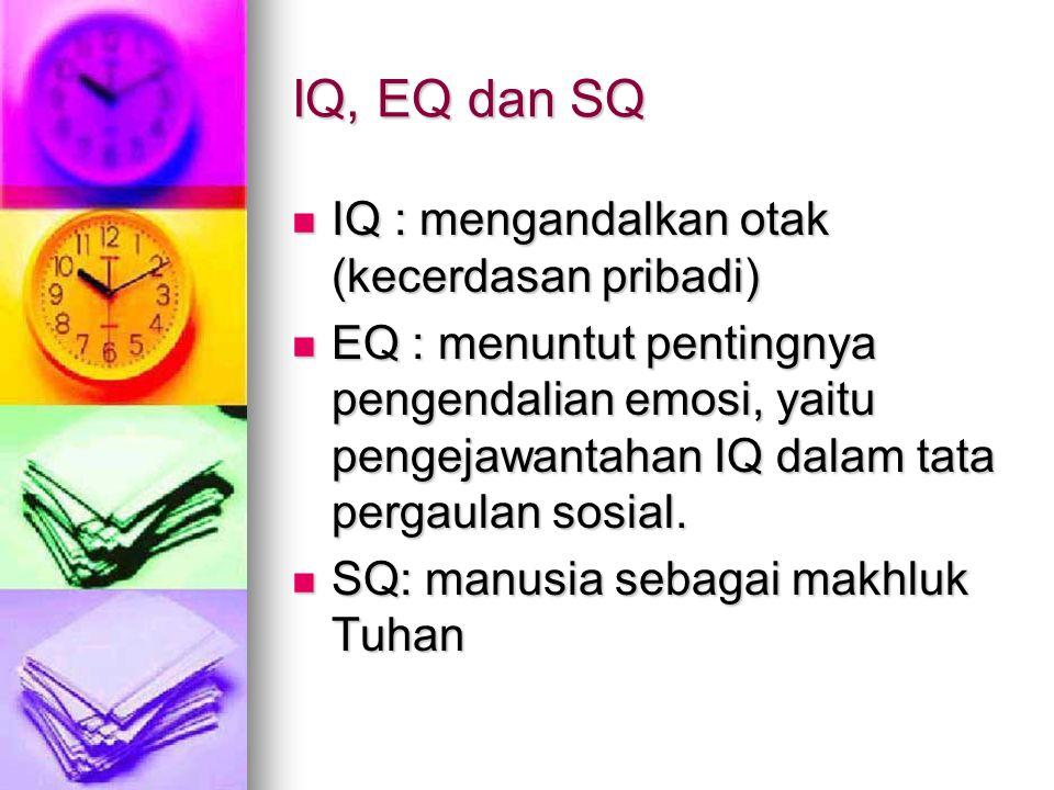 IQ, EQ dan SQ IQ : mengandalkan otak (kecerdasan pribadi)