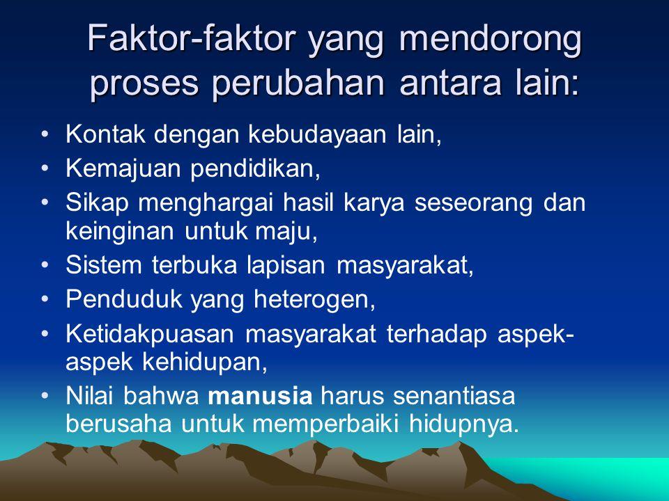 Faktor-faktor yang mendorong proses perubahan antara lain: