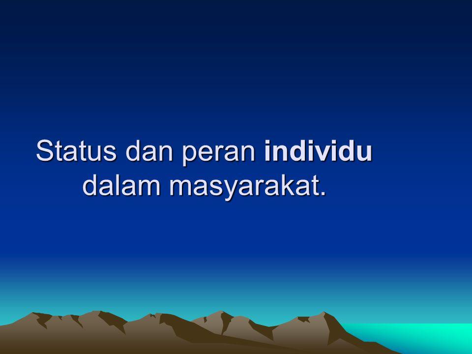 Status dan peran individu dalam masyarakat.