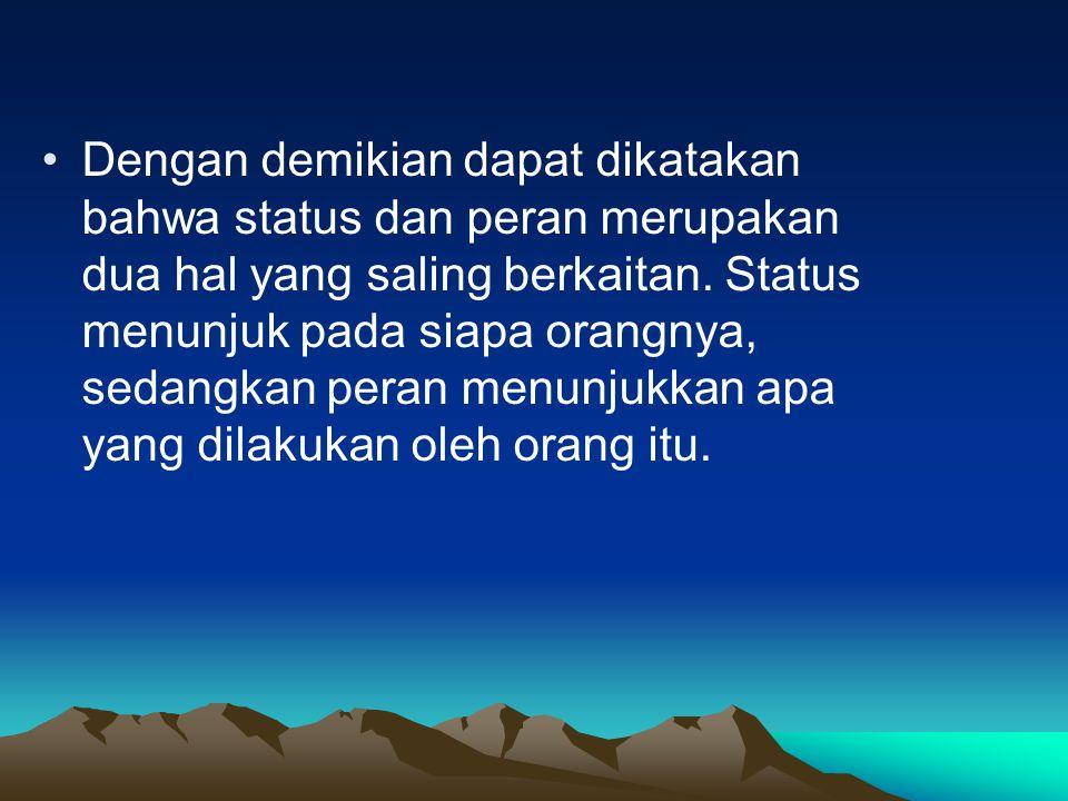 Dengan demikian dapat dikatakan bahwa status dan peran merupakan dua hal yang saling berkaitan.