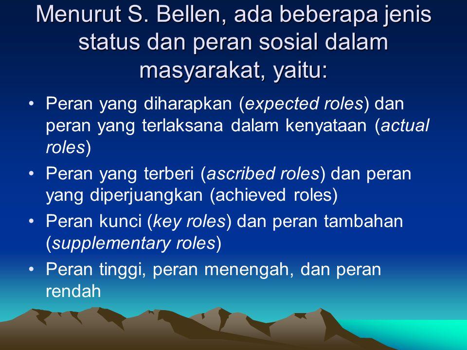 Menurut S. Bellen, ada beberapa jenis status dan peran sosial dalam masyarakat, yaitu: