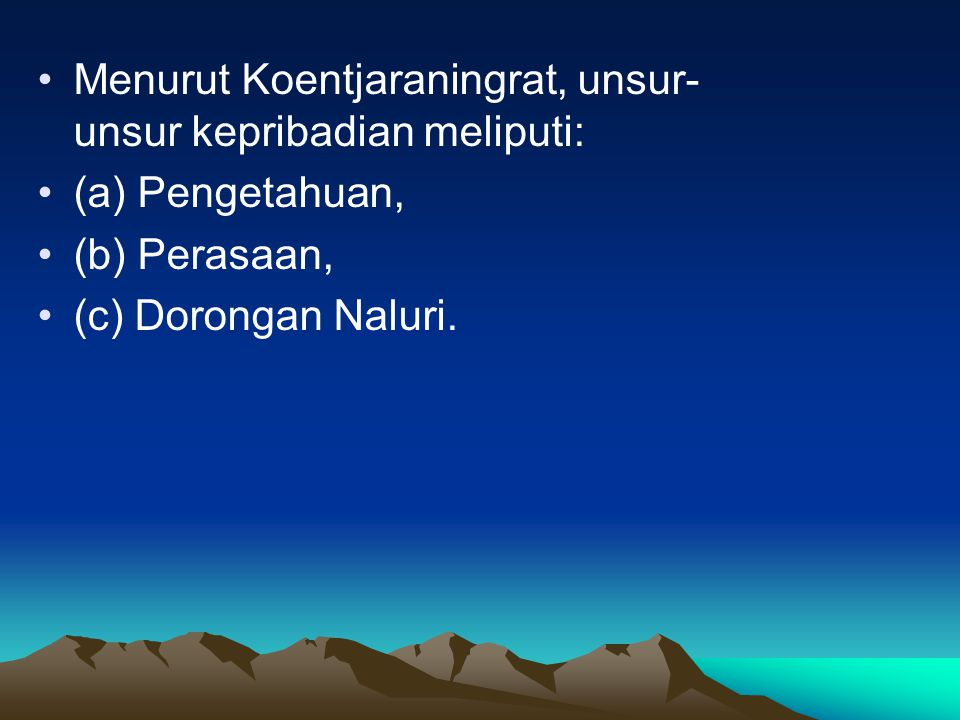Menurut Koentjaraningrat, unsur-unsur kepribadian meliputi: