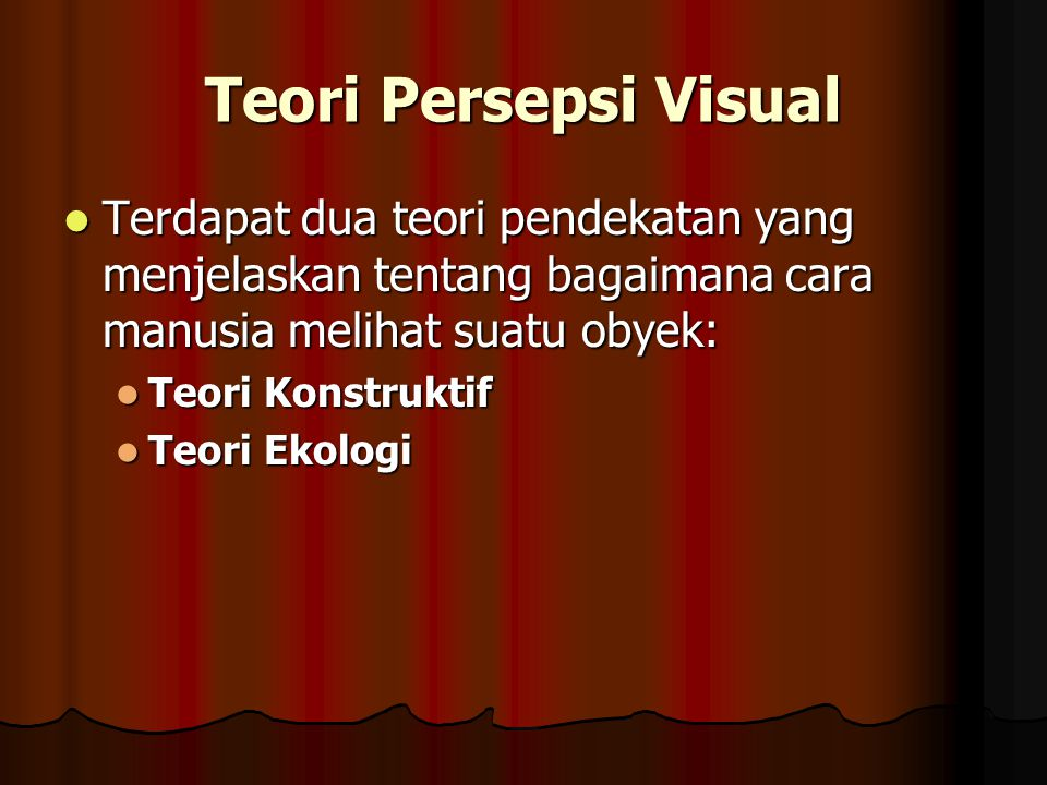 Teori Persepsi Visual Terdapat dua teori pendekatan yang menjelaskan tentang bagaimana cara manusia melihat suatu obyek: