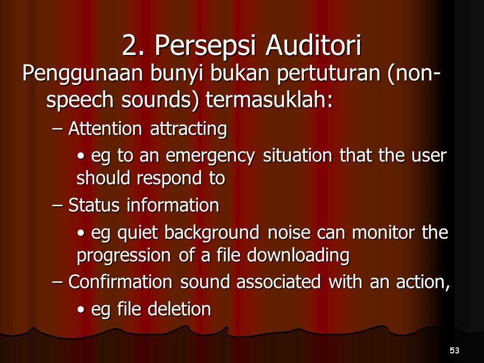 2. Persepsi Auditori Penggunaan bunyi bukan pertuturan (non-speech sounds) termasuklah: – Attention attracting.