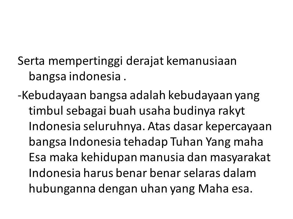 Serta mempertinggi derajat kemanusiaan bangsa indonesia