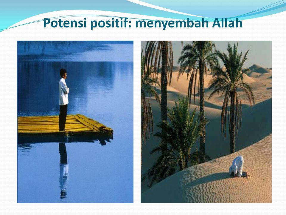 Potensi positif: menyembah Allah