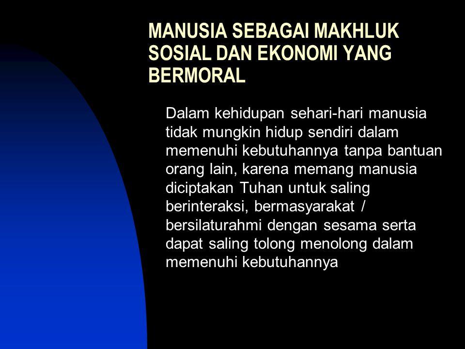 MANUSIA SEBAGAI MAKHLUK SOSIAL DAN EKONOMI YANG BERMORAL
