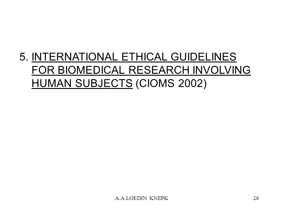 5. INTERNATIONAL ETHICAL GUIDELINES FOR BIOMEDICAL RESEARCH INVOLVING HUMAN SUBJECTS (CIOMS 2002)