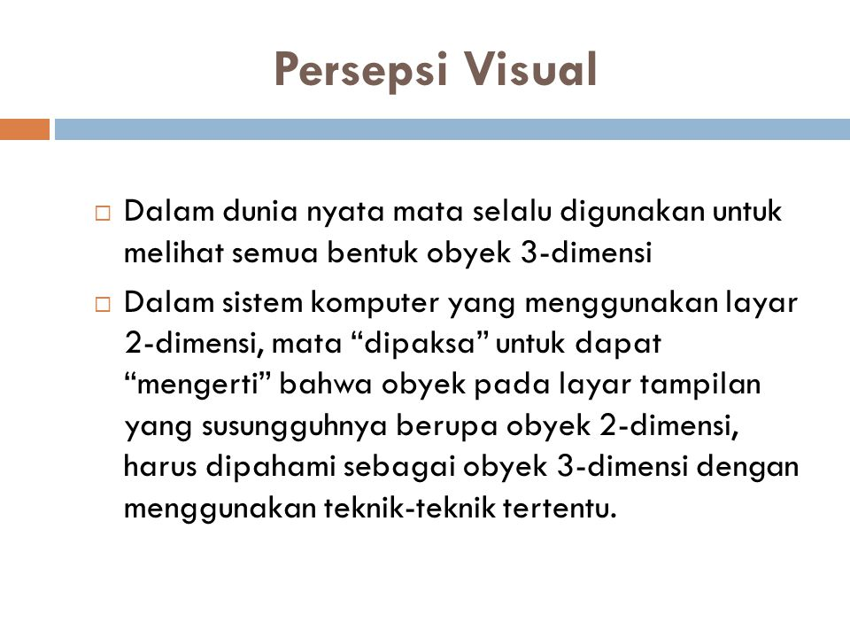 Persepsi Visual Dalam dunia nyata mata selalu digunakan untuk melihat semua bentuk obyek 3-dimensi.
