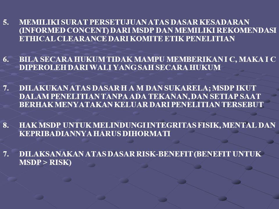 5. MEMILIKI SURAT PERSETUJUAN ATAS DASAR KESADARAN (INFORMED CONCENT) DARI MSDP DAN MEMILIKI REKOMENDASI ETHICAL CLEARANCE DARI KOMITE ETIK PENELITIAN