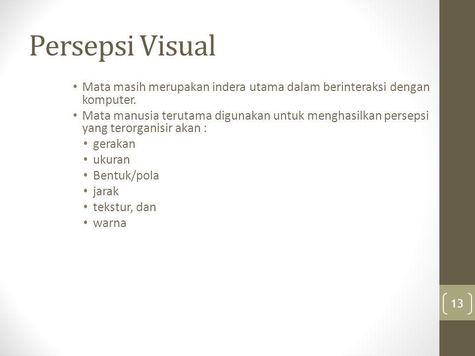 Persepsi Visual Mata masih merupakan indera utama dalam berinteraksi dengan komputer.