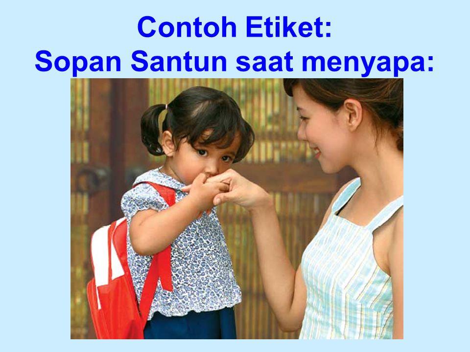 Contoh Etiket: Sopan Santun saat menyapa: