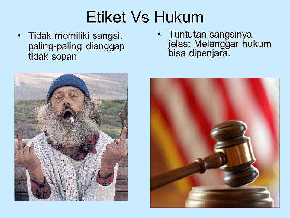 Etiket Vs Hukum Tidak memiliki sangsi, paling-paling dianggap tidak sopan.