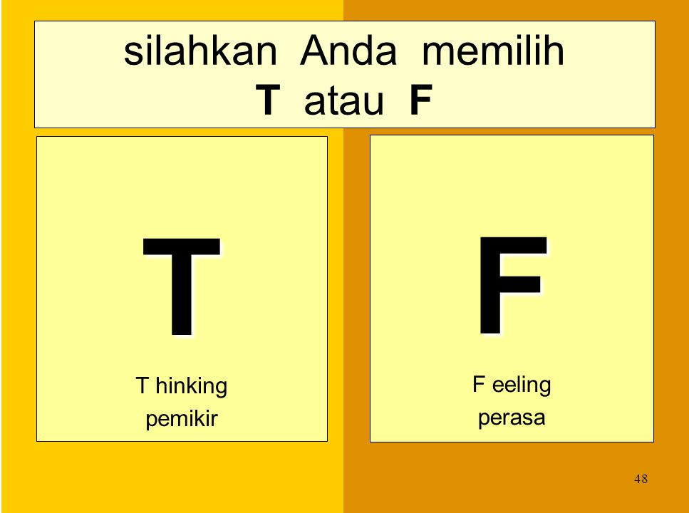 silahkan Anda memilih T atau F