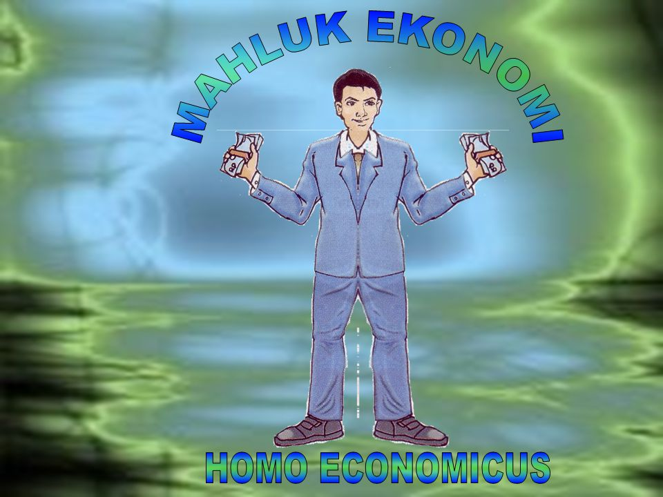 MAHLUK EKONOMI HOMO ECONOMICUS