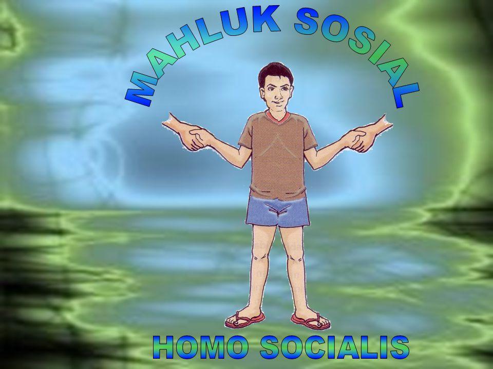 MAHLUK SOSIAL HOMO SOCIALIS