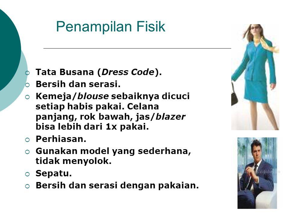 Penampilan Fisik Tata Busana (Dress Code). Bersih dan serasi.