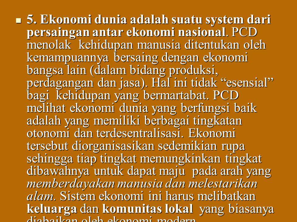 5. Ekonomi dunia adalah suatu system dari persaingan antar ekonomi nasional.