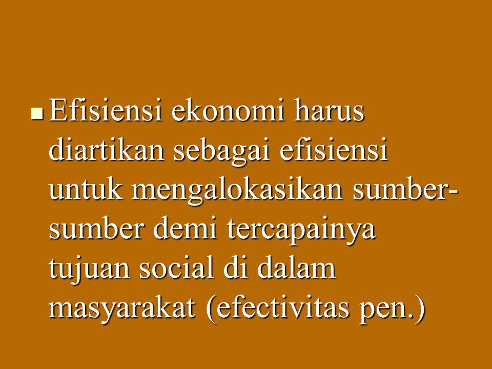 Efisiensi ekonomi harus diartikan sebagai efisiensi untuk mengalokasikan sumber-sumber demi tercapainya tujuan social di dalam masyarakat (efectivitas pen.)