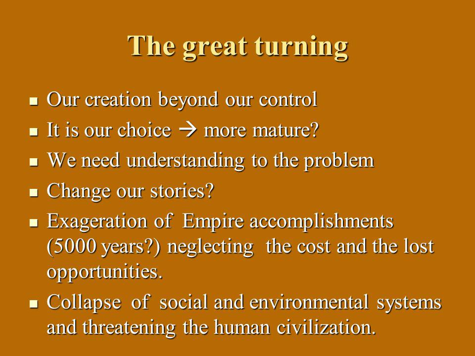 The great turning Our creation beyond our control