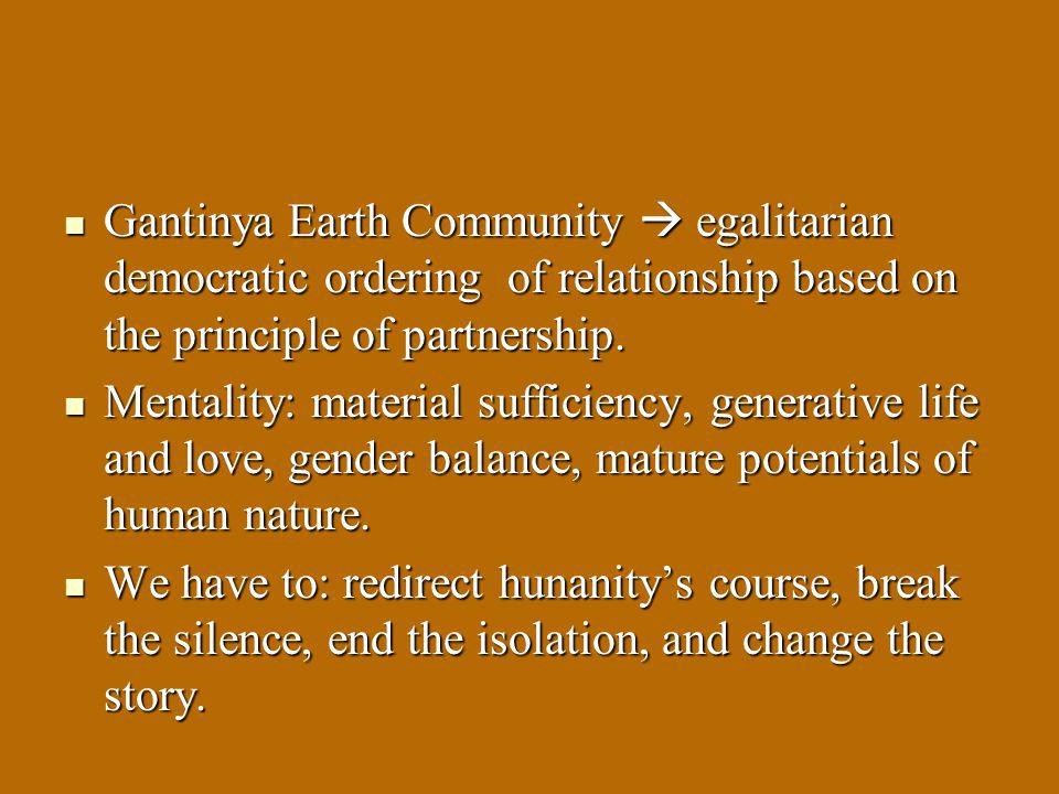 Gantinya Earth Community  egalitarian democratic ordering of relationship based on the principle of partnership.