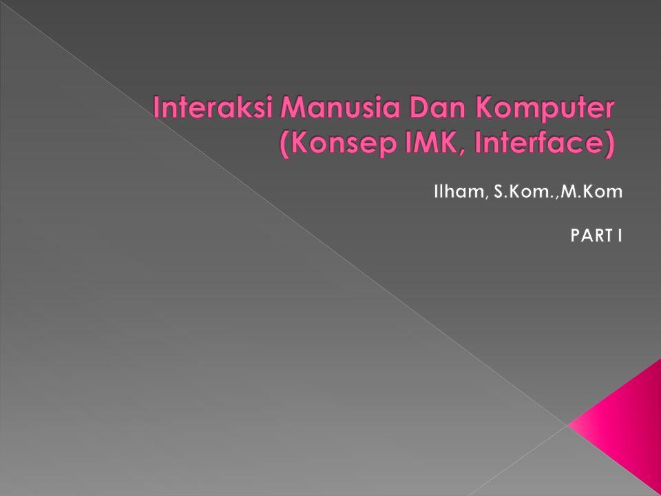 Interaksi Manusia Dan Komputer (Konsep IMK, Interface)