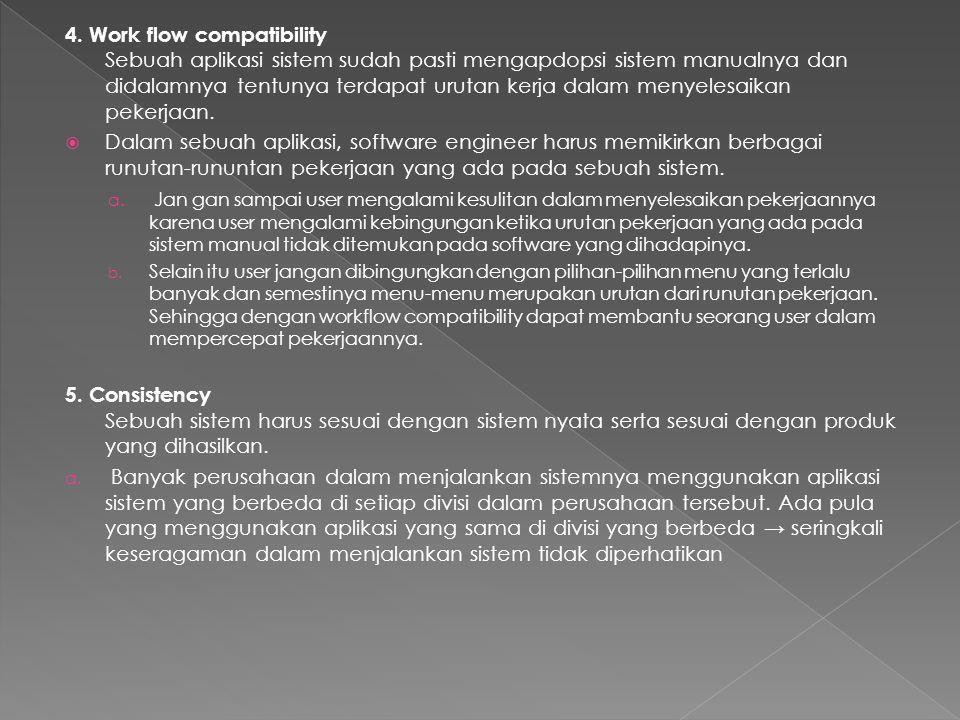 4. Work flow compatibility Sebuah aplikasi sistem sudah pasti mengapdopsi sistem manualnya dan didalamnya tentunya terdapat urutan kerja dalam menyelesaikan pekerjaan.