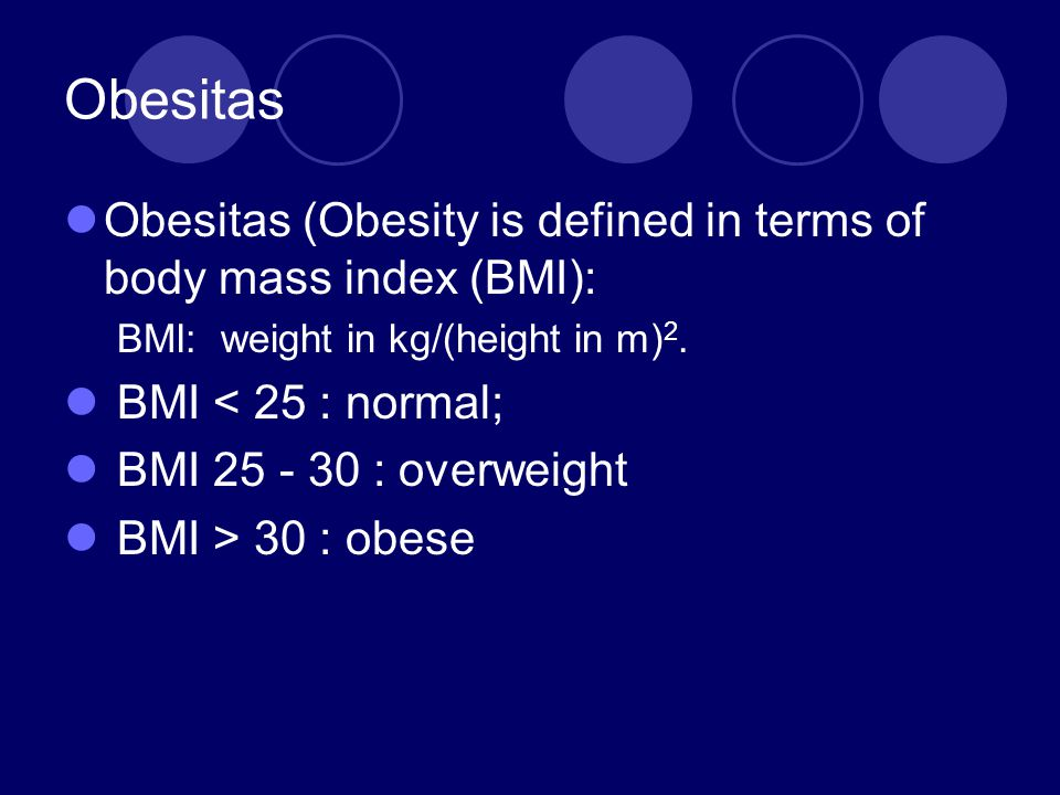 Obesitas Obesitas (Obesity is defined in terms of body mass index (BMI): BMI: weight in kg/(height in m)2.