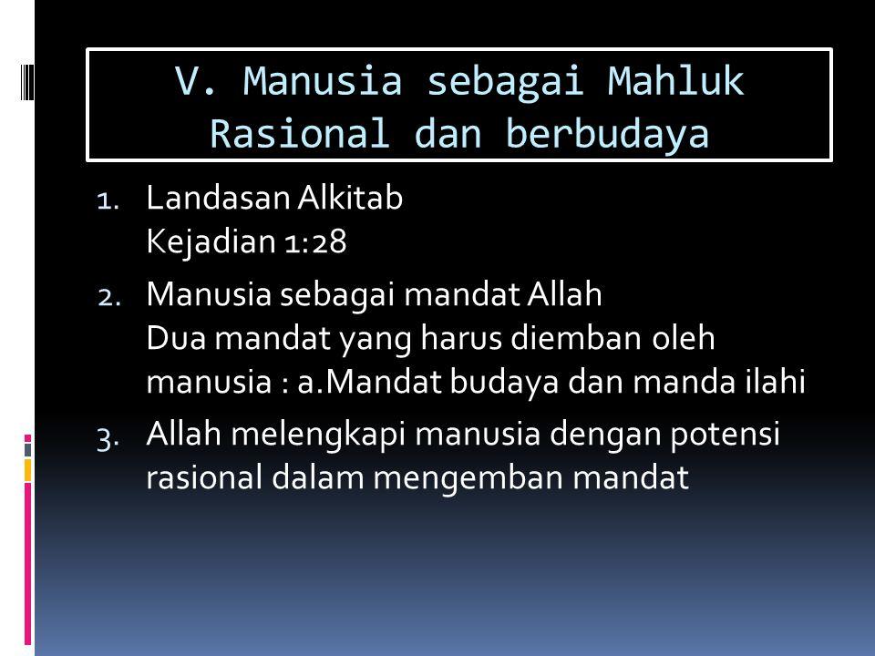 V. Manusia sebagai Mahluk Rasional dan berbudaya