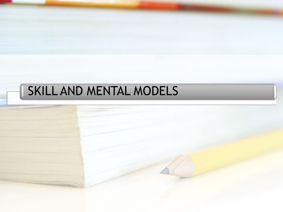SKILL AND MENTAL MODELS