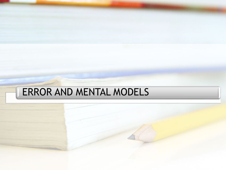 ERROR AND MENTAL MODELS