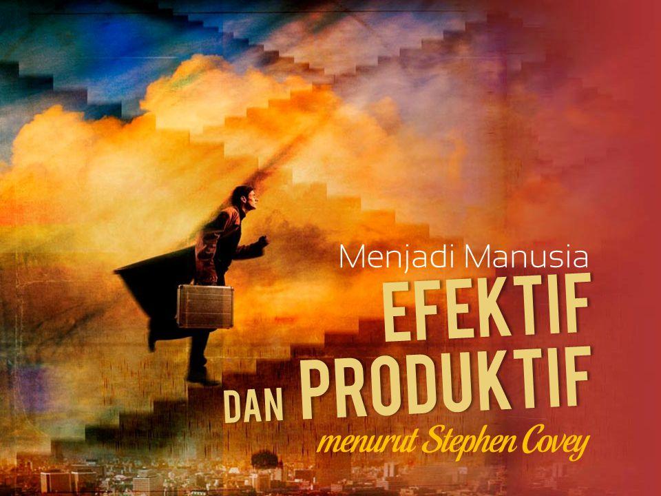 Menjadi Manusia EFEKTIF Dan PRODUKTIF menurut Stephen Covey