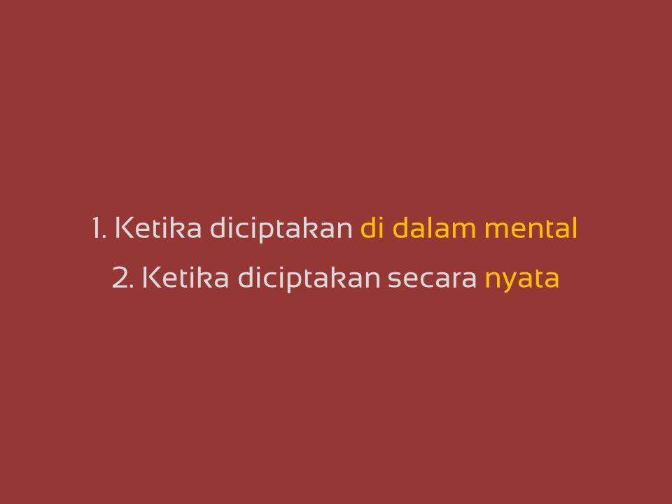1. Ketika diciptakan di dalam mental