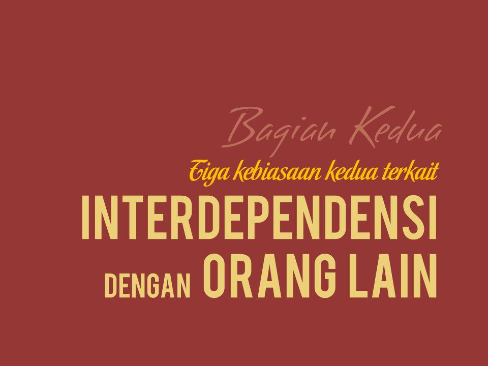 Bagian Kedua Interdependensi dengan orang lain