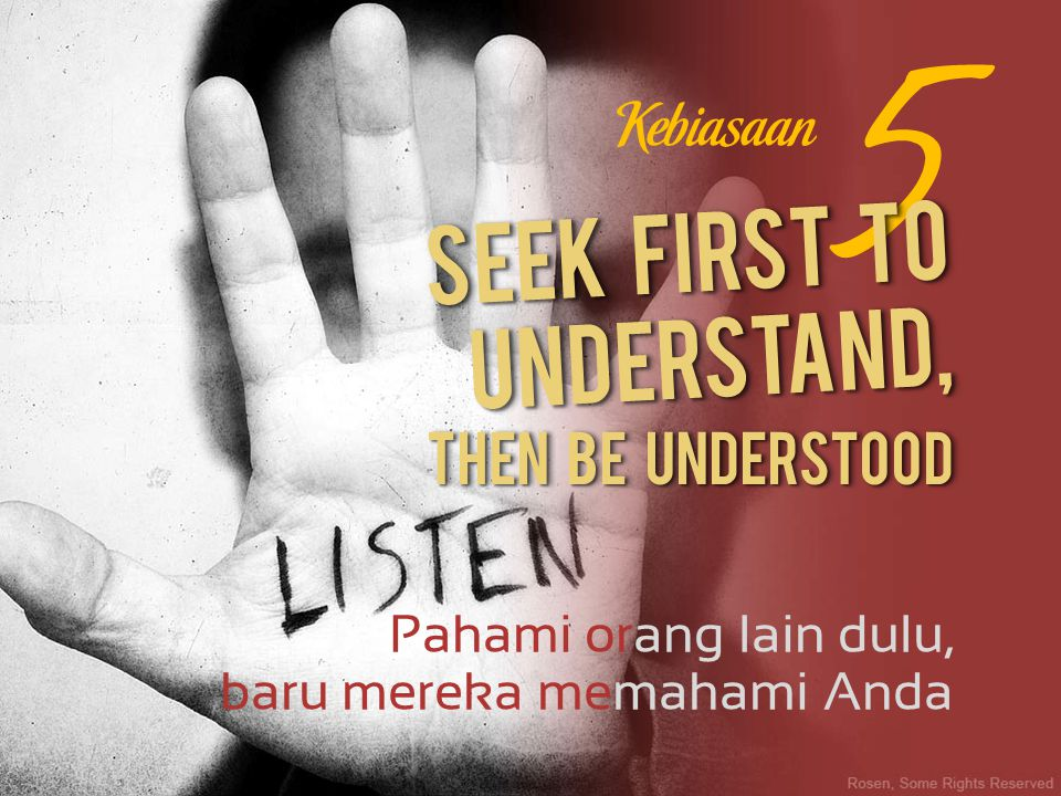 5 Seek first to understand, Kebiasaan Then be understood