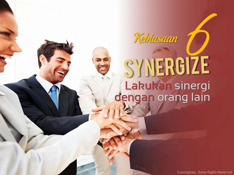 6 Kebiasaan Synergize Lakukan sinergi dengan orang lain