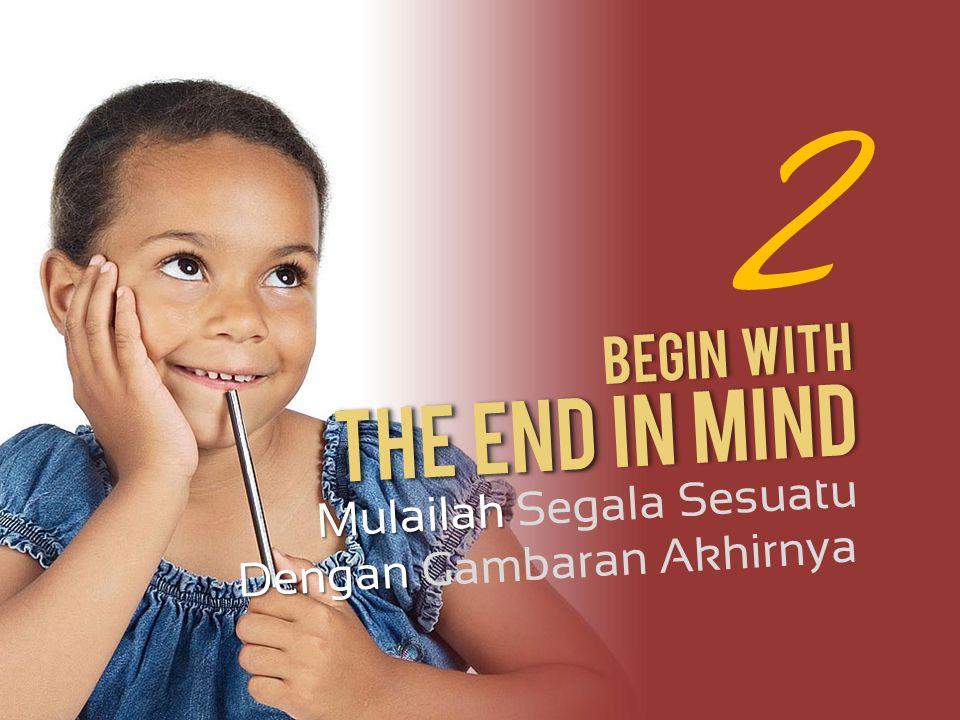 2 The End In Mind Begin With Mulailah Segala Sesuatu