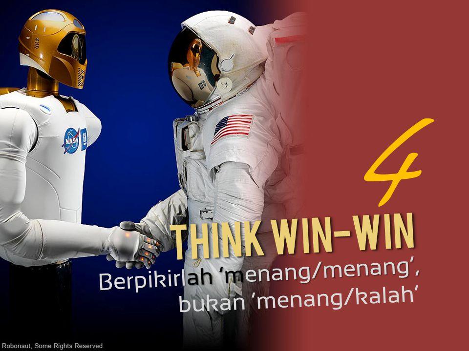 4 Think Win-Win Berpikirlah 'menang/menang', bukan 'menang/kalah'