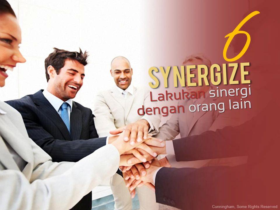 6 Synergize Lakukan sinergi dengan orang lain