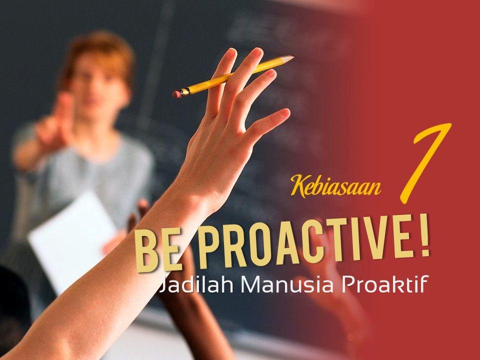 1 Kebiasaan Be Proactive ! Jadilah Manusia Proaktif