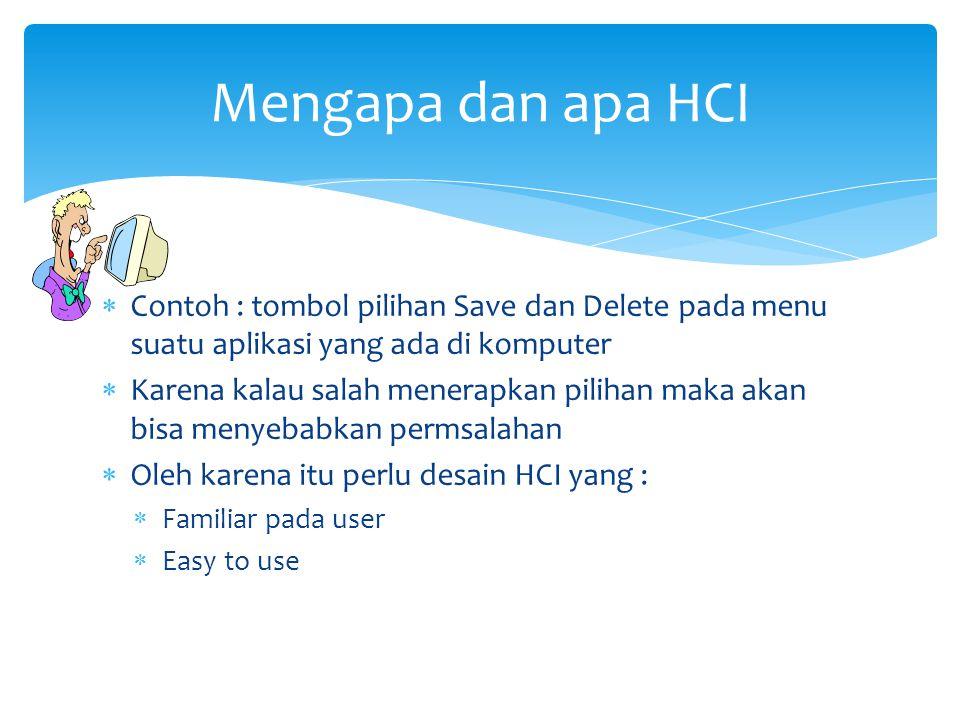 Mengapa dan apa HCI Contoh : tombol pilihan Save dan Delete pada menu suatu aplikasi yang ada di komputer.