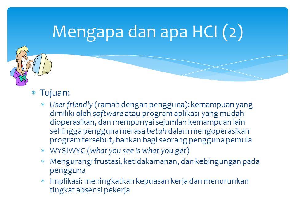 Mengapa dan apa HCI (2) Tujuan: