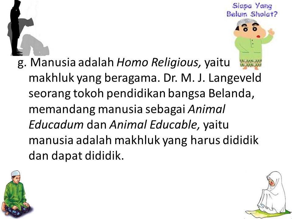g. Manusia adalah Homo Religious, yaitu makhluk yang beragama.